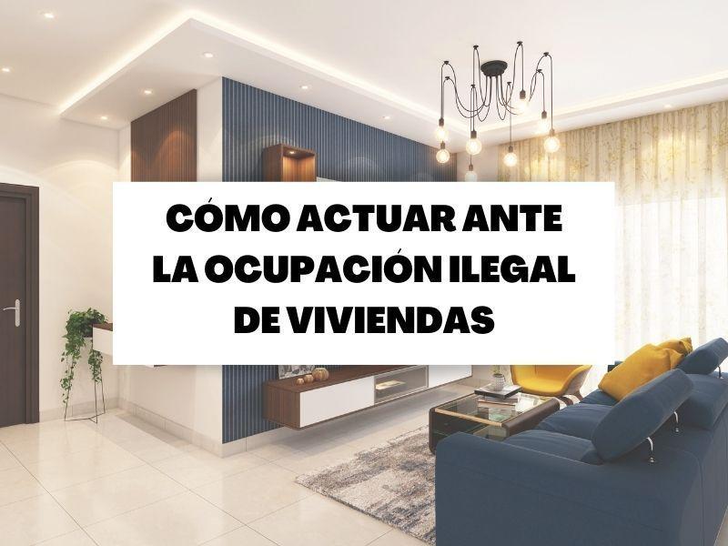 Cómo actuar ante la ocupación ilegal de viviendas
